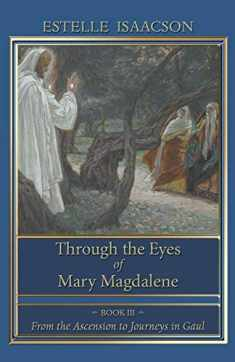 Through the Eyes of Mary Magdalene: Book III: From the Ascension to Journeys in Gaul (Volume 3)