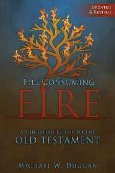 The Consuming Fire: A Christian Guide to the Old Testament