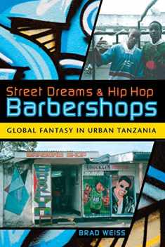 Street Dreams and Hip Hop Barbershops: Global Fantasy in Urban Tanzania (Tracking Globalization)
