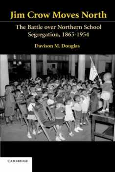 Jim Crow Moves North (Cambridge Historical Studies in American Law and Society)