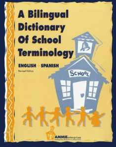 A Bilingual Dictionary of School Terminology: A sentences and vocabulary book for all phases of the school environment including the school office, ... and nurse's office. (English-Spanish)