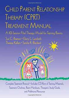 CPRT Second Edition Package: Child Parent Relationship Therapy (CPRT) Treatment Manual: A 10-Session Filial Therapy Model for Training Parents (Volume 3)