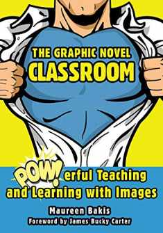 The Graphic Novel Classroom: POWerful Teaching and Learning with Images
