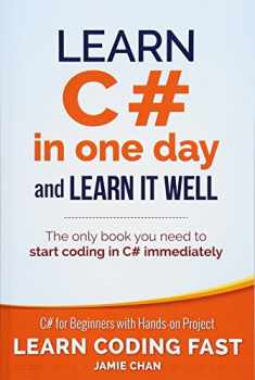 Learn C# in One Day and Learn It Well: C# for Beginners with Hands-on Project (Learn Coding Fast with Hands-On Project) (Volume 3)