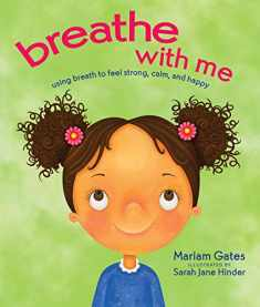 Breathe with Me: Using Breath to Feel Strong, Calm, and Happy