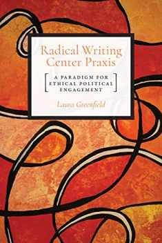 Radical Writing Center Praxis: A Paradigm for Ethical Political Engagement