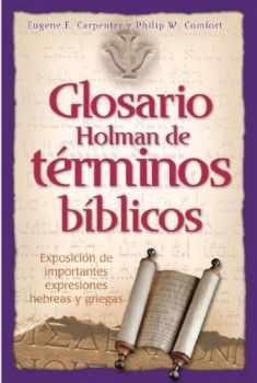Glosario Holman de Terminos Biblicos: Exposicion de Importantes Expresiones Hebreas y Griegas (Spanish Edition)