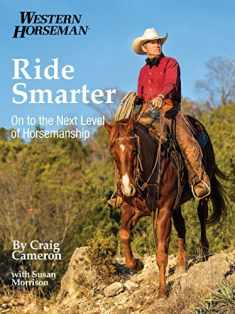 Ride Smarter: On To The Next Level Of Horsemanship (Western Horseman)
