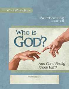 Who Is God? And Can I Really Know Him?, Notebooking Journal (What We Believe)