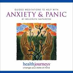 Guided Meditations to Help with Anxiety & Panic- Three Brief Anxiety Relieving Exercises, Plus Guided Imagery & Affirmations for Reducing or Eliminating Panic Attacks and Achieving Deep Relaxation