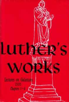 Luther's Works Lectures on Galatians: Chapters 1-4 (Luther's Works) (Luther's Works (Concordia))