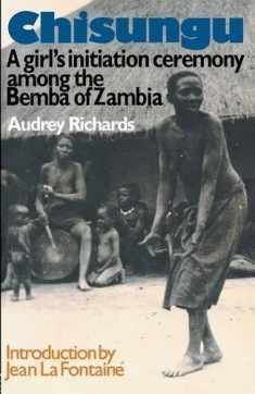 Chisungu: A Girl's Initiation Ceremony Among the Bemba of Zambia (Routledge Classics)
