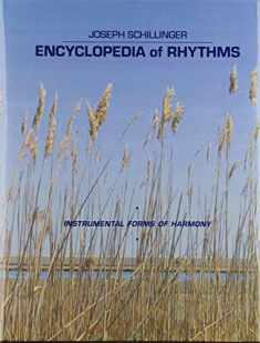 Encyclopedia of rhythms : instrumental forms of harmony : a massive collection of rhythm patterns (evolved according to the Schillinger theory of interference) arranged in instrumental form