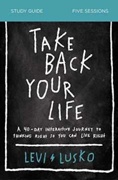 Take Back Your Life Study Guide: A 40-Day Interactive Journey to Thinking Right So You Can Live Right