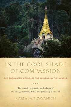 In the Cool Shade of Compassion: The Enchanted World of the Buddha in the Jungle