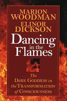 Dancing in the Flames: The Dark Goddess in the Transformation of Consciousness