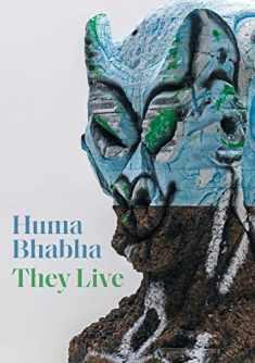Huma Bhabha: They Live