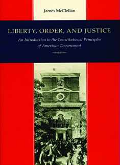 Liberty, Order, & Justice: An Introduction to the Constitutional Principles of American Government