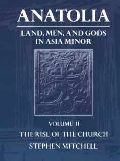 Anatolia: Land, Men, and Gods in Asia Minor Volume II: The Rise of the Church (Clarendon Paperbacks)