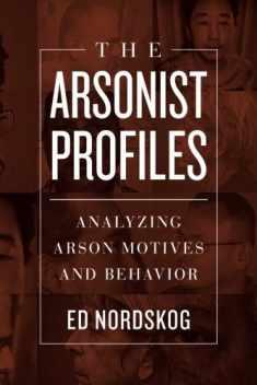 The Arsonist Profiles: Analyzing Arson Motives and Behavior