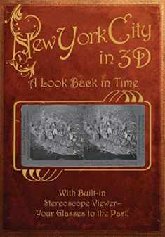 New York City in 3D: A Look Back in Time: With Built-in Stereoscope Viewer - Your Glasses to the Past!