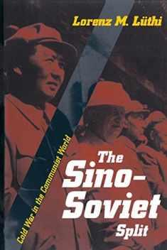The Sino-Soviet Split: Cold War in the Communist World (Princeton Studies in International History and Politics, 124)