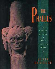 The Phallus: Sacred Symbol of Male Creative Power