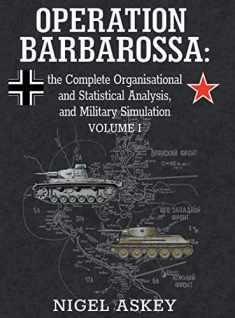 Operation Barbarossa: the Complete Organisational and Statistical Analysis, and Military Simulation, Volume I (1) (Operation Barbarossa by Nigel Askey)