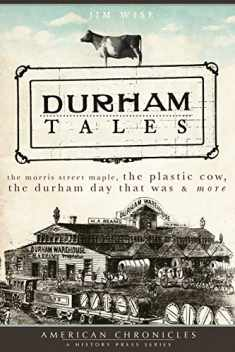 Durham Tales: The Morris Street Maple, the Plastic Cow, the Durham Day that Was & More (American Chronicles)