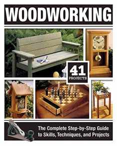 Woodworking: The Complete Step-by-Step Guide to Skills, Techniques, and Projects (Fox Chapel Publishing) Over 1,200 Photos & Illustrations, 41 Complete Plans, Easy-to-Follow Diagrams & Expert Guidance