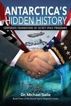 Antarctica's Hidden History: Corporate Foundations of Secret Space Programs (Secret Space Programs Series)