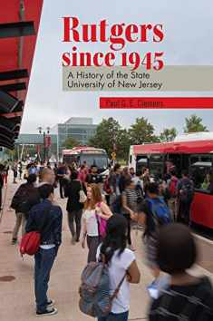Rutgers since 1945: A History of the State University of New Jersey (Rivergate Regionals Collection)