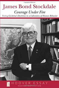 Courage Under Fire: Testing Epictetus's Doctrines in a Laboratory of Human Behavior (Hoover Essays)