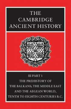 The Cambridge Ancient History, Vol. 3, Part 1: The Prehistory of the Balkans, and the Middle East