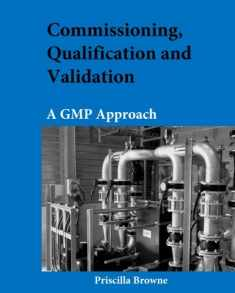 Commissioning, Qualification and Validation: A GMP Approach