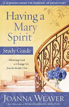 Having a Mary Spirit Study Guide: Allowing God to Change Us from the Inside Out