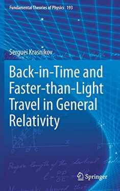 Back-in-Time and Faster-than-Light Travel in General Relativity (Fundamental Theories of Physics, 193)