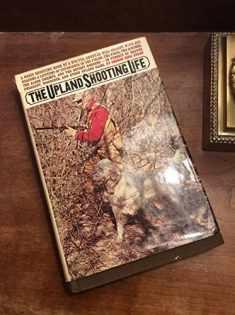 The Upland Shooting Life (1st Edition)