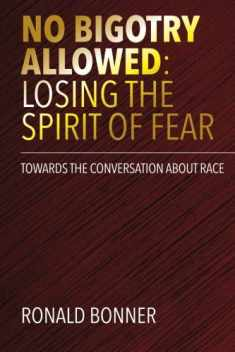 No Bigotry Allowed: Losing the Spirit of Fear: Towards the Conversation about Race