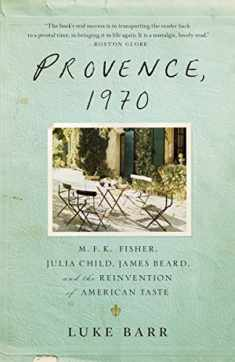 Provence, 1970: M.F.K. Fisher, Julia Child, James Beard, and the Reinvention of American Taste