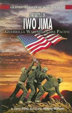 The Battle of Iwo Jima: Guerilla Warfare in the Pacific (Graphic Battles of World War II)