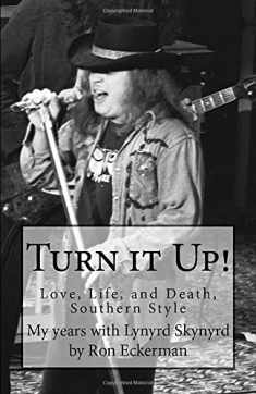 Turn it Up! My years with Lynyrd Skynyrd: Love, Life, and Death, Southern Style