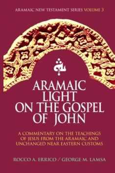 Aramaic Light on the Gospel of John (Aramaic New Testament Series) (Volume 3)