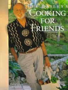 Lee Bailey's Cooking For Friends: Good Simple Food for Entertaining Friends Everywhere