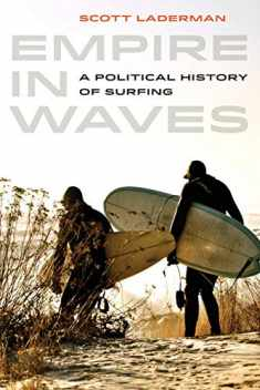Empire in Waves: A Political History of Surfing (Volume 1) (Sport in World History)