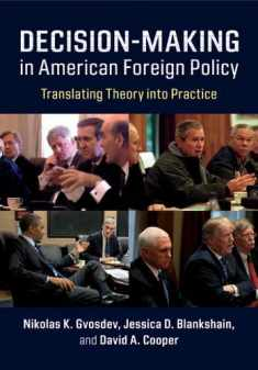 Decision-Making in American Foreign Policy: Translating Theory into Practice