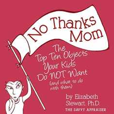No Thanks Mom: The Top Ten Objects Your Kids Do NOT Want (and what to do with them) (2) (Savvy Appraiser)