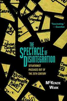 The Spectacle of Disintegration: Situationist Passages out of the Twentieth Century