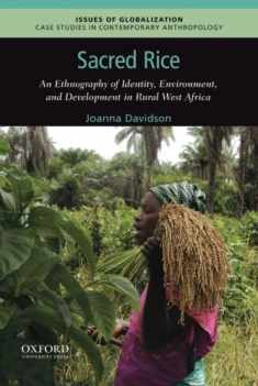 Sacred Rice: An Ethnography of Identity, Environment, and Development in Rural West Africa (Issues of Globalization:Case Studies in Contemporary Anthropology)