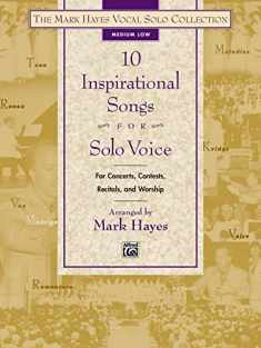 The Mark Hayes Vocal Solo Collection -- 10 Inspirational Songs for Solo Voice: For Concerts, Contests, Recitals, and Worship (Medium Low Voice)